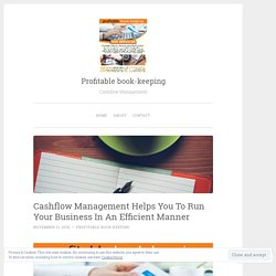 Cashflow Management Helps You To Run Your Business In An Efficient Manner – Profitable book-keeping