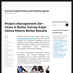 Project Management Services: A Better Survey Experience Means Better Results – Survey Programming and Hosting Agents