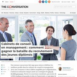 Cabinets de conseil enmanagement: comment gagner labataille durecrutement desjeunesdiplômés