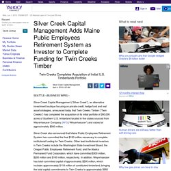 Silver Creek Capital Management Adds Maine Public Employees Retirement System as Investor to Complete Funding for Twin Creeks Timber