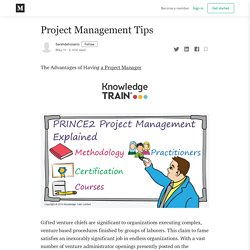 Project Management Tips. The Advantages of Having a Project…