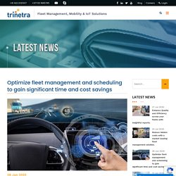 Optimize fleet management and scheduling to gain significant time and cost savings