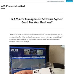 Is A Visitor Management Software System Good For Your Business? – ACS Products Limited