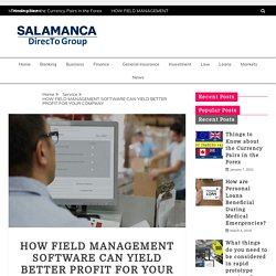 HOW FIELD MANAGEMENT SOFTWARE CAN YIELD BETTER PROFIT FOR YOUR COMPANY