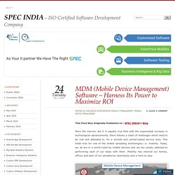 MDM (Mobile Device Management) Software – Harness Its Power to Maximize ROI