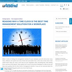 Reasons why a time clock is the best time management solution for a wo - uAttend Australia