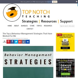 The Top 5 Behaviour Management Strategies That Have Worked For Me