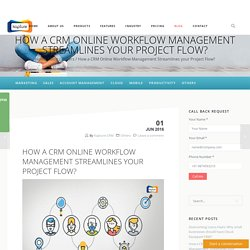 How a CRM Online Workflow Management Streamlines your Project Flow?