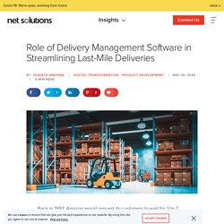 Role of Delivery Management Software in Streamlining Last-Mile Deliveries