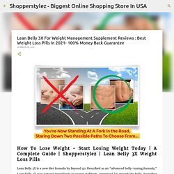 Lean Belly 3X For Weight Management Supplement Reviews : Best Weight Loss Pills In 2021- 100% Money Back Guarantee