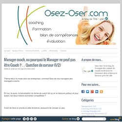 Manager coach, ou pourquoi le Manager ne peut pas être Coach ?… Question de curseur (1/2)
