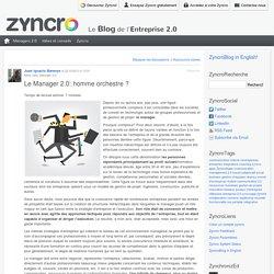 Le Manager 2.0: homme orchestre ? - Zyncro Blog France: le blog de l'Entreprise 2.0 Zyncro Blog France: le blog de l'Entreprise 2.0