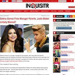 Selena Gomez Fires Manager Parents, Justin Bieber Unfairly Blamed?