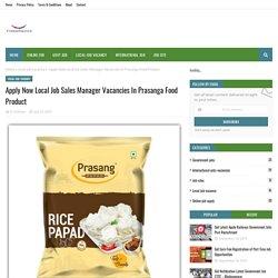 Apply Now Local Job Sales Manager Vacancies In Prasanga Food Product
