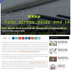 Keep all your stress aside and take Managerial accounting help or Dissertation paper help