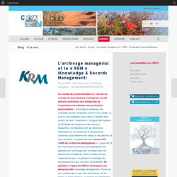 L'archivage managérial et le « KRM » (Knowledge & Records Management)