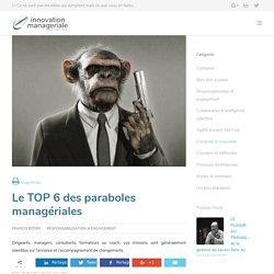 Le TOP 6 des paraboles managériales