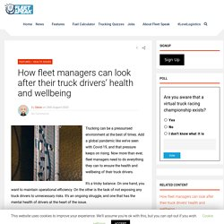 How fleet managers can look after their truck drivers' health and wellbeing - Fleet Speak