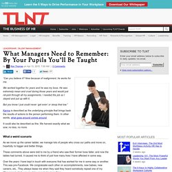 What Managers Need to Remember: By Your Pupils You'll Be Taught