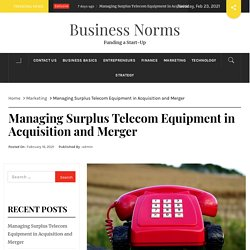 Managing Surplus Telecom Equipment in Acquisition and Merger – Business Norms