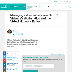 Managing virtual networks with VMware's Workstation and the Virtual Network Editor