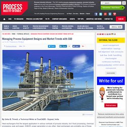 Managing Process Equipment Designs and Market Trends with CAD