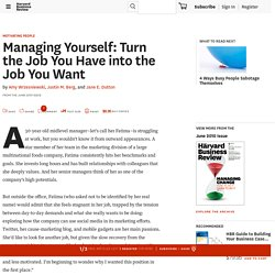 Managing Yourself: Turn the Job You Have into the Job You Want