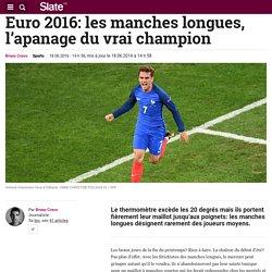 Euro 2016: les manches longues, l'apanage du vrai champion