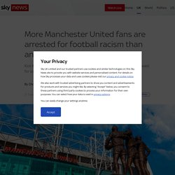 More Manchester United fans are arrested for football racism than any other club