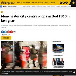 Manchester city centre shops netted £910m last year
