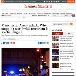 Manchester Arena attack: Why stopping worldwide terrorism is so challenging