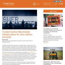 Tyndall Centre Manchester creates plans for zero carbon concerts