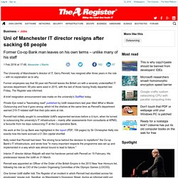Uni of Manchester IT director resigns after sacking 68 people