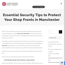 Essential Security Tips to Protect Your Shop Fronts in Manchester
