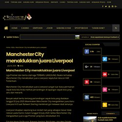 Manchester City menaklukkan juara Liverpool - Judi Online Bola Mukabet88
