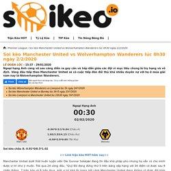 Soi kèo Manchester United vs Wolverhampton Wanderers lúc 0h30 ngày 2/2/2020 - Soikeo IO
