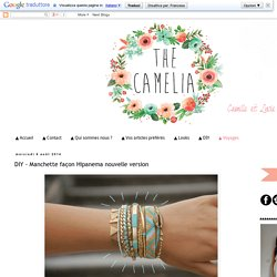 The Camelia - Blog mode, DIY, voyages: DIY - Manchette façon Hipanema nouvelle version