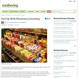 Fed Up With Mandatory Snacking « All Things Mothering