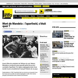 Mort de Mandela : l'apartheid, c'était quoi ?