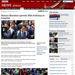 Nelson Mandela spends 95th birthday in hospital