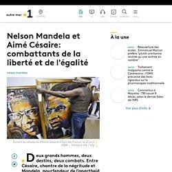 Nelson Mandela et Aimé Césaire: combattants de la liberté et de l'égalité -