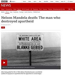 Nelson Mandela death: The man who destroyed apartheid