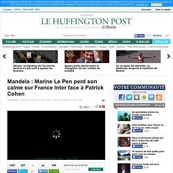Mandela : Marine Le Pen perd son calme sur France Inter face à Patrick Cohen