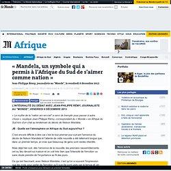 « Mandela, un symbole qui a permis à l'Afrique du Sud de s'aimer comme nation »