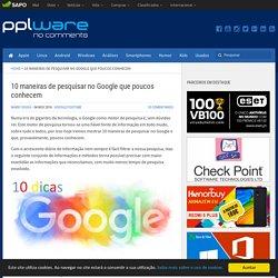 10 maneiras de pesquisar no Google que poucos conhecem - Pplware