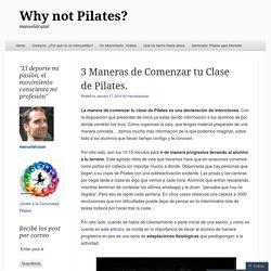 3 Maneras de Comenzar tu Clase de Pilates.