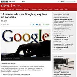 10 maneras de usar Google que quizás no conocías - BBC Mundo