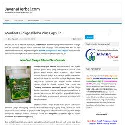 Manfaat Ginkgo Biloba Plus Capsule
