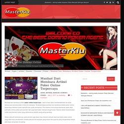 Manfaat Dari Membaca Artikel Poker Online Terpercaya