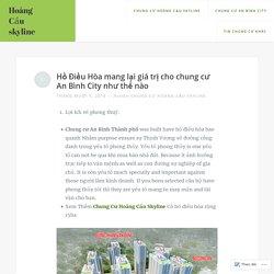 Hồ Điều Hòa mang lại giá trị cho chung cư An Bình City như thế nào – Hoàng Cầu skyline